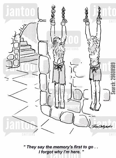 torture cartoon humor: 'They say the memory's first to go... I forgot why I'm here.'