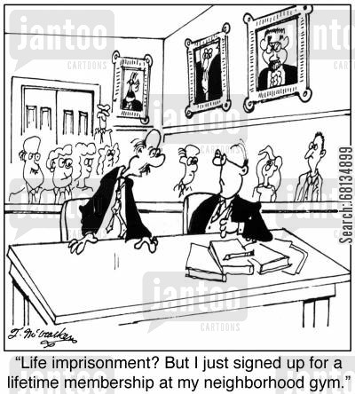 prison sentencing cartoon humor: 'Life imprisonment? But I just signed up for a lifetime membership at my neighborhood gym.'
