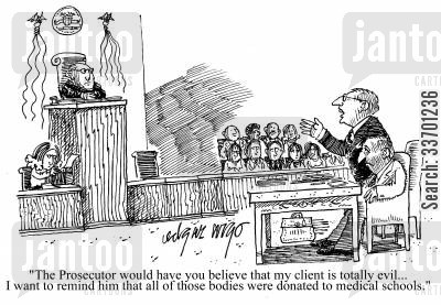 totally evil cartoon humor: 'Prosecutor would have you believe that my client is totally evil...I want to remind him that all of those bodies were donated to medical schools.'