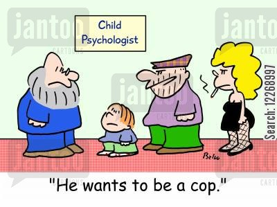 crime family cartoon humor: CHILD PSYCHOLOGIST, 'He wants to be a cop!'