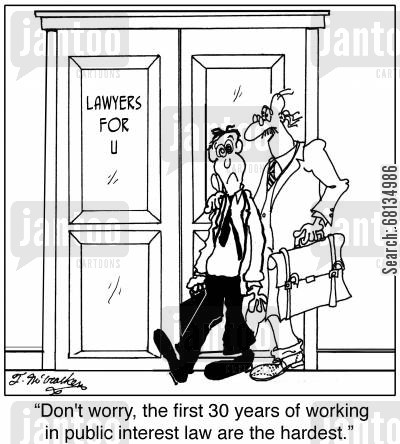 public lawyer cartoon humor: 'Don't worry, the first 30 years of working in public interest law are the hardest.'
