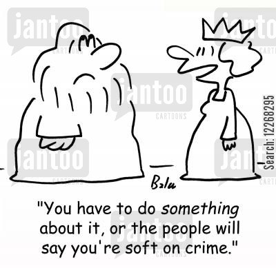 homeland securities cartoon humor: 'You have to do SOMETHING about it, or people will say you're soft on crime.'