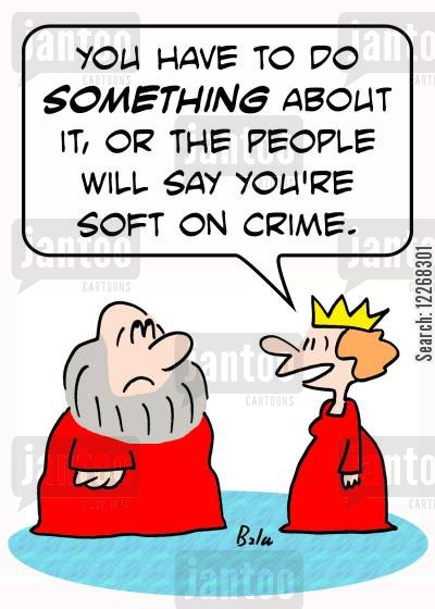 crime policies cartoon humor: 'You have to do SOMETHING about it, or people will say you're soft on crime.'
