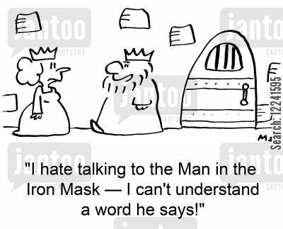 man in the iron mask cartoon humor: 'I hate talking to the Man in the Iron Mask -- I can't understand a word he says.'