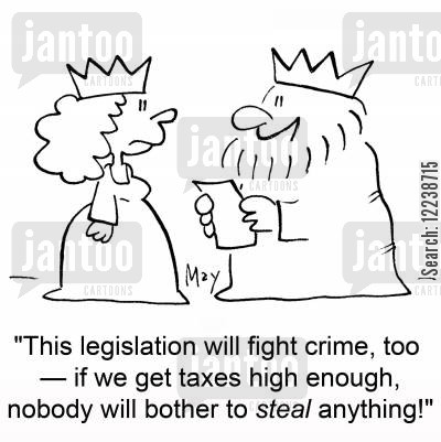 fighting crime cartoon humor: 'This legislation will help fight crime, too -- if we get taxes high enough, nobody will bother to steal anything!'