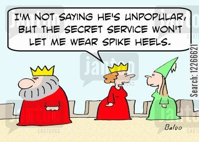 let cartoon humor: 'I'm not saying he's unpopular, but the Secret Service won't let me wear spike heels.'