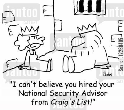craigs list cartoon humor: 'I can't believe you hired your National Security Advisor from Cratg's List!'