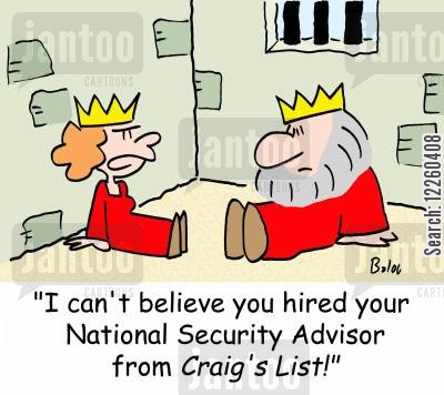 national security cartoon humor: 'I can't believe you hired your National Security Advisor from Craig's List!'