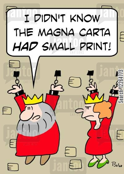 small cartoon humor: 'I didn't know the Magna Carta HAD small print!'