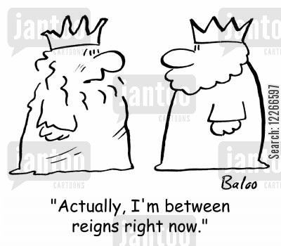 battered cartoon humor: 'Actually, I'm between reigns right now.'
