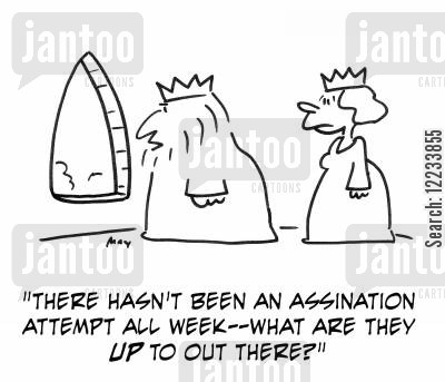 assassinates cartoon humor: 'There hasn't been an assassination attempt all week -- what are they up to out there?'