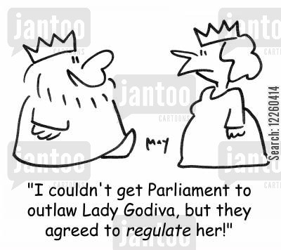 outlawed cartoon humor: 'I couldn't get Parliament to outlaw Lady Godiva, but they agreed to regulate her.'