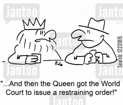 restraining orders cartoon humor: '...And then the Queen got the World Court to issue a restraining order!'