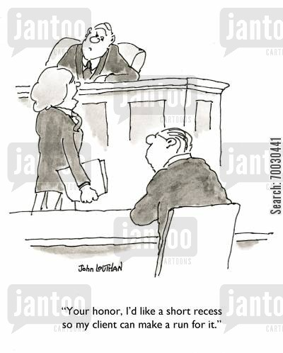 runaway cartoon humor: 'Your honor, I'd like a short recess so my client can make a run for it.'