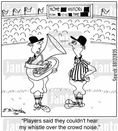 band instrument cartoon humor: 'Players said they couldn't hear my whistle over the crowd noise.'