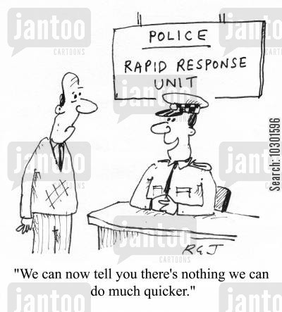 police forces cartoon humor: 'We can now tell you there's nothing we can do much quicker.'