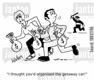 getaway car cartoon humor: 'I thought you'd organised the getaway car!'