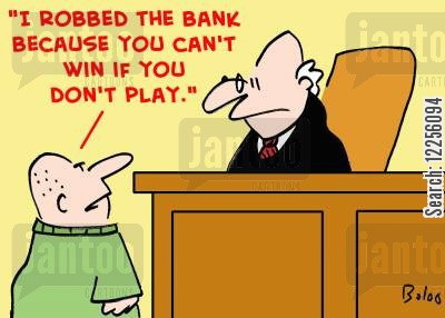 play to win cartoon humor: 'I robbed the bank because you can't win if you don't play!'