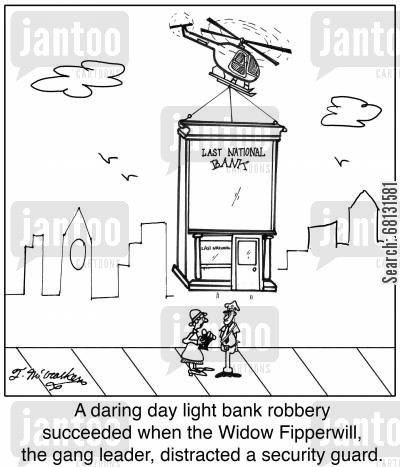robbery cartoon humor: A daring day light bank robbery succeeded when the Widow Fipperwill, the gang leader, distracted a security guard.