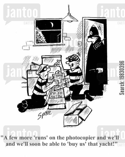 banknotes cartoon humor: 'A few more 'runs' on the photocopier and we'll soon be abl to 'buy us' that yacht!'