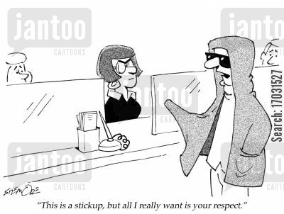 respected cartoon humor: 'This is a stickup, but all I really want is your respect.'