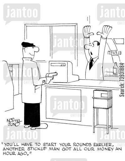 convenience store cartoon humor: 'You'll have to start your rounds earlier. Another stickup man got all our money an hour ago.'