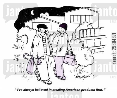 burgling cartoon humor: 'I've always believed in stealing American products first.'