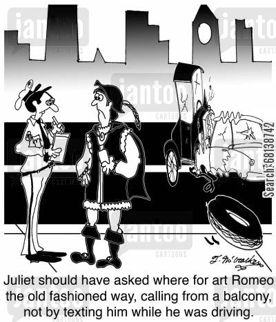 juliet cartoon humor: Juliet should have asked where for art Romeo the old fashioned way, calling from a balcony, not by texting him while he was driving.