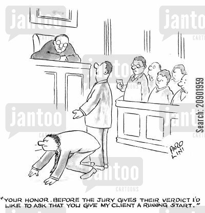 head start cartoon humor: 'Your honor. Before the jury gives their verdict I'd like to ask that you give my client a running start.'