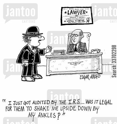 legality cartoon humor: 'I just got audited by the I.R.S...was it legal for them to shake me upside down by my ankles?'