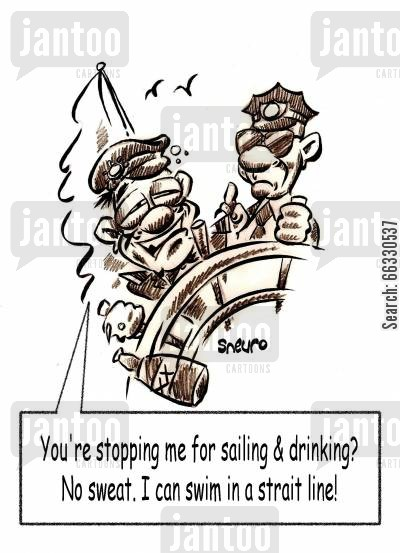 steering cartoon humor: You're stopping me for sailing & drinking? No sweat. I can swim in a strait line!