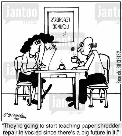 evasion cartoon humor: 'They're going to start teaching paper shredder repair in voc ed since there's a big future in it.'