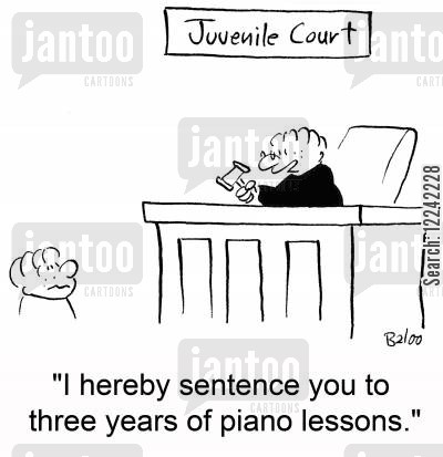 juvenile court cartoon humor: 'I hereby sentence you to three years of piano lessons.'