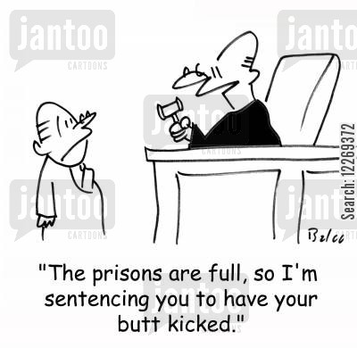 arse cartoon humor: 'The prisons are full, so I'm sentencing you to have your butt kicked.'