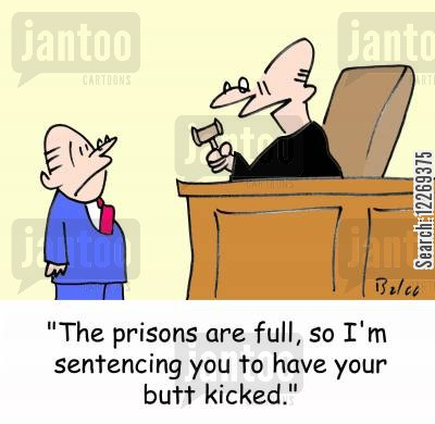 guiltiness cartoon humor: 'The prisons are full, so I'm sentencing you to have your butt kicked.'