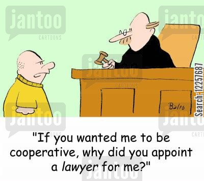cooperative cartoon humor: 'If you wanted me to be cooperative, why did you appoint a lawyer for me?'