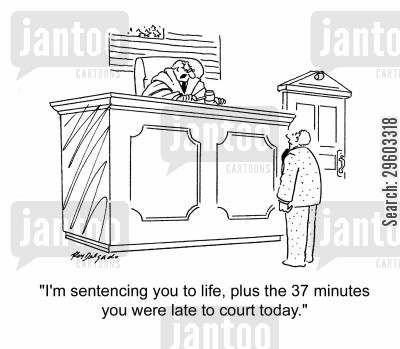 death penalty cartoon humor: 'I'm sentencing you to life, plus the 37 minutes you were late to court today.'