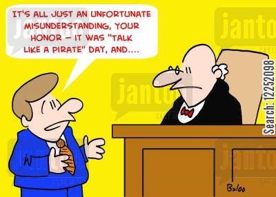 talk like a pirate day cartoon humor: 'It's all just an unfortunate misunderstanding, Your Honor, it was 'Talk Like a Pirate' day, and....'
