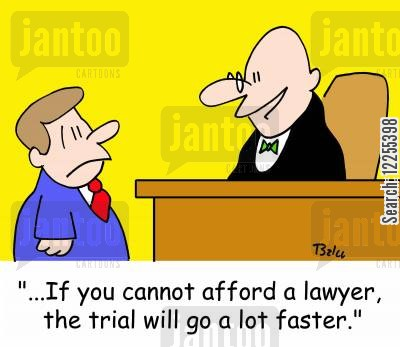 legal cost cartoon humor: '...If you cannot afford a lawyer, the trial will go a lot faster.'