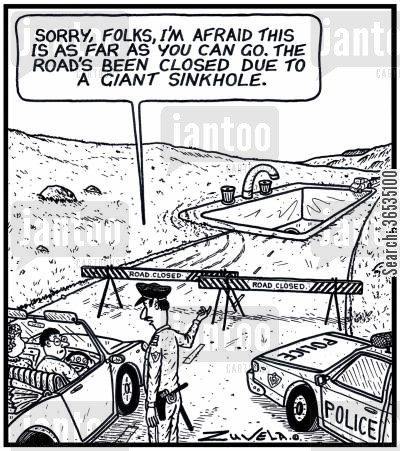 sinks cartoon humor: 'Sorry,folks,I'm afraid this is as far as you can go.The Road's been closed due to a giant Sinkhole.'