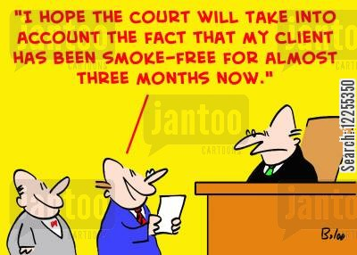 quit smoker cartoon humor: 'I hope the Court will take into account the fact that my client has been smoke-free for almost three months now!'