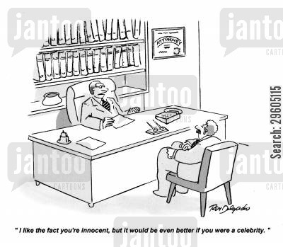 legal advisor cartoon humor: 'I like the fact you're innocent, but it would be even better if you were a celebrity.'