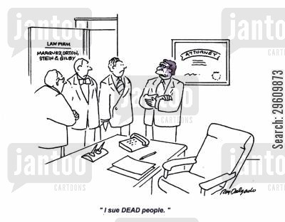 law suits cartoon humor: 'I sue DEAD people.'