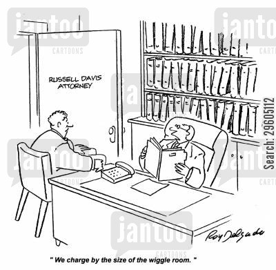 legal fees cartoon humor: 'We charge by the size of the wiggle room.'