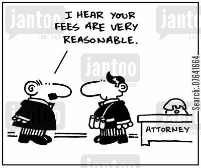 legal expense cartoon humor: 'I hear your fees are very reasonable.'