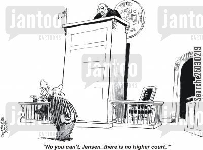 high court cartoon humor: 'No you can't, Jensen...there is no higher court.'