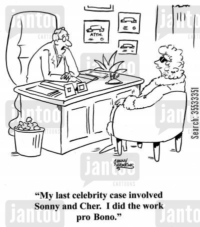 celebrity law cartoon humor: Lawyer to client: 'My last celebrity case involved Sonny and Cher. I did the work pro Bono.'