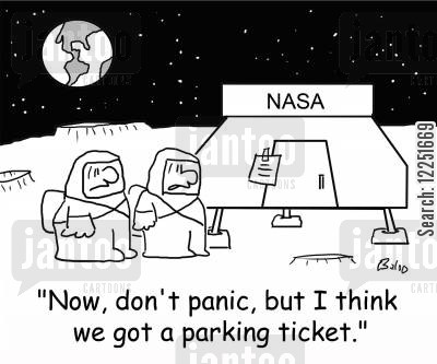exploring space cartoon humor: NASA, 'Now, don't panic, but I think we got a parking ticket.'