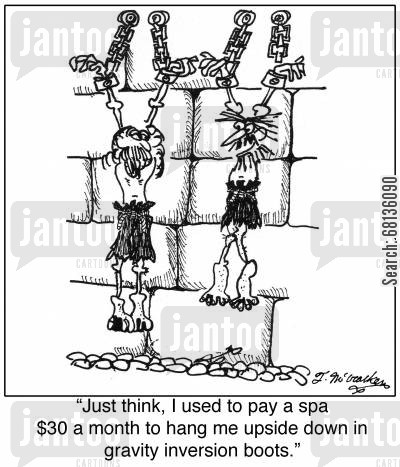 spas cartoon humor: 'Just think, I used to pay a spa $30 a month to hang me upside down in gravity inversion boots.'