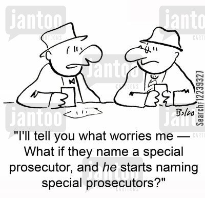 special prosecutor cartoon humor: 'I'll tell you what worries me -- What if they name a special prosecutor, and HE starts naming special prosecutors?'